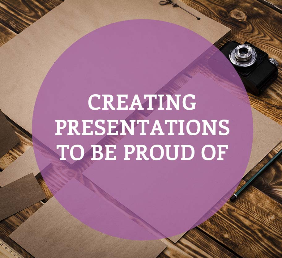 Creating Presentations to Be Proud of
